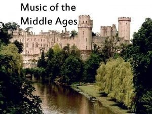 Music of the Middle Ages Middle Ages Middle