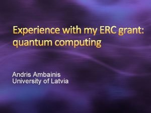 Experience with my ERC grant quantum computing Andris