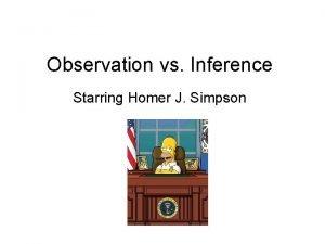 Observation vs Inference Starring Homer J Simpson Observation