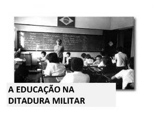 A EDUCAO NA DITADURA MILITAR EDUCAO BSICA PANORAMA