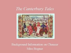 The Canterbury Tales Background Information on Chaucer Miss