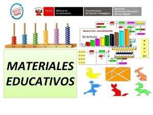 MATERIALES EDUCATIVOS LOS MATERIALES EDUCATIVOS Son materiales educativos