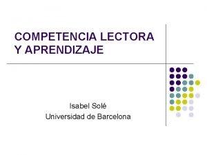 COMPETENCIA LECTORA Y APRENDIZAJE Isabel Sol Universidad de