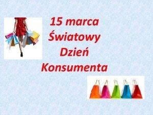 15 marca wiatowy Dzie Konsumenta Pierwszy wiatowy Dzie