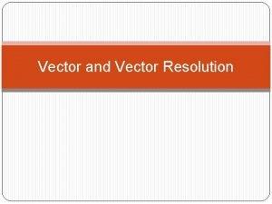 Vector and Vector Resolution Scalar Vector Vectors Vector