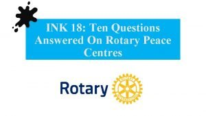 INK 18 Ten Questions Answered On Rotary Peace