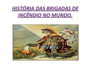 HISTRIA DAS BRIGADAS DE INCNDIO NO MUNDO Histrico