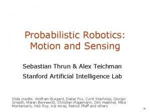 Probabilistic Robotics Motion and Sensing Sebastian Thrun Alex