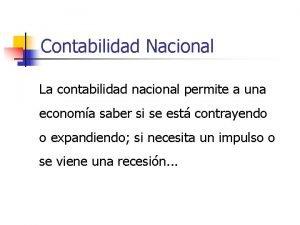Contabilidad Nacional La contabilidad nacional permite a una