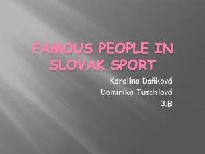 FAMOUS PEOPLE IN SLOVAK SPORT Karolna Dakov Dominika