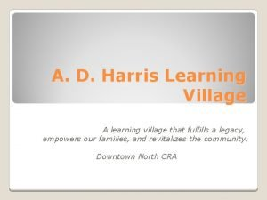 A D Harris Learning Village A learning village