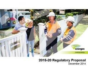 2015 20 Regulatory Proposal December 2014 About us