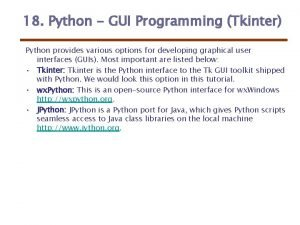 18 Python GUI Programming Tkinter Python provides various