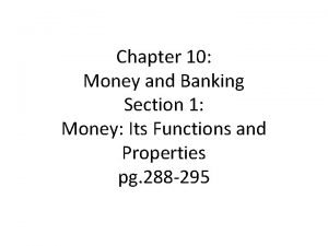 Chapter 10 Money and Banking Section 1 Money