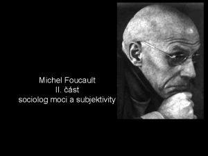 Michel Foucault II st sociolog moci a subjektivity