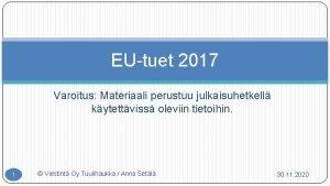 EU tuet 2017 Varoitus Materiaali perustuu julkaisuhetkell kytettviss