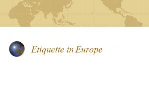 Etiquette in Europe Name the shared etiquette rules