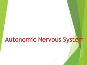 Autonomic Nervous System Introduction Autonomic Nervous system consist