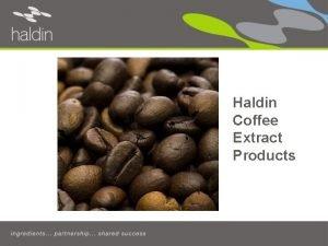 Haldin Coffee Extract Products Haldins Tea Extract Products