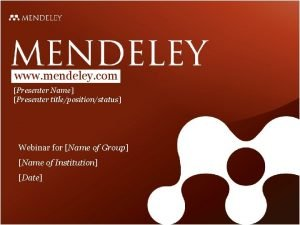 www mendeley com Presenter Name Presenter titlepositionstatus Webinar