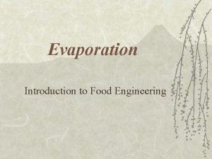 Evaporation Introduction to Food Engineering Evaporation v Removal