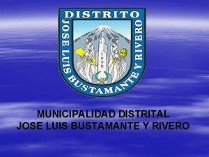 MUNICIPALIDAD DISTRITAL JOSE LUIS BUSTAMANTE Y RIVERO Municipalidad