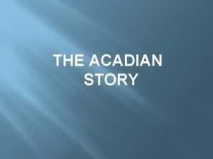 THE ACADIAN STORY Welcome to Cajun Country is