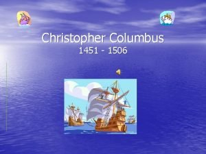 Christopher Columbus 1451 1506 Who Was Christopher Columbus
