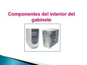 Componentes del interior del gabinete Placa madre o
