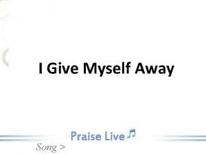 I Give Myself Away Song I give myself