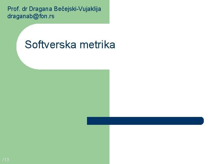 Prof dr Dragana BeejskiVujaklija draganabfon rs Softverska metrika