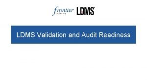 LDMS Validation and Audit Readiness Software Validation Software