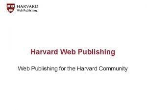 Harvard Web Publishing for the Harvard Community What