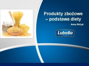 Produkty zboowe podstawa diety Anna Ryk Prawidowe ywienie