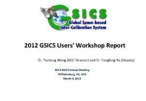 2012 GSICS Users Workshop Report Dr Fuzhong Weng