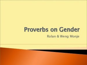 Proverbs on Gender Rolan Weng Monje Proverbs is