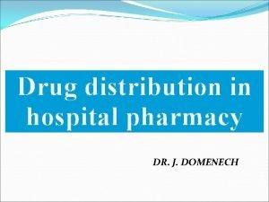 Drug distribution in hospital pharmacy DR J DOMENECH