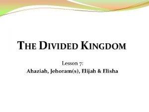 THE DIVIDED KINGDOM Lesson 7 Ahaziah Jehorams Elijah