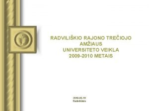 RADVILIKIO RAJONO TREIOJO AMIAUS UNIVERSITETO VEIKLA 2009 2010