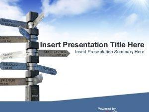 Insert Presentation Title Here Insert Presentation Summary Here