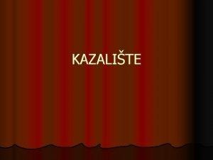 KAZALITE Ime dolazi od grke rijei teathron to