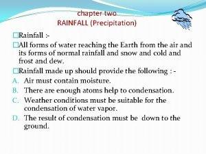 chapter two RAINFALL Precipitation Rainfall All forms of