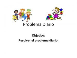 Problema Diario Objetivo Resolver el problema diario Resuelve