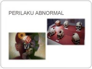 PERILAKU ABNORMAL SEHAT vs NORMAL SEHAT NORMAL Sehat