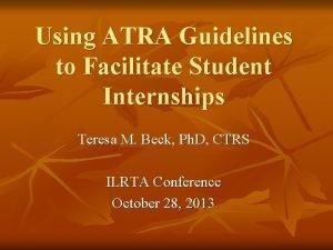 Using ATRA Guidelines to Facilitate Student Internships Teresa
