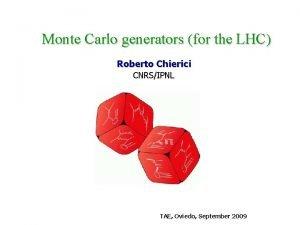 Monte Carlo generators for the LHC Roberto Chierici