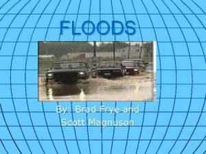 FLOODS By Brad Frye and Scott Magnuson What