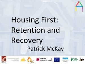 Housing First Presentation title Presentation Title Retention and