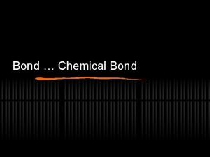 Bond Chemical Bond What is Chemical Bonding A