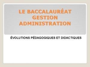 LE BACCALAURAT GESTION ADMINISTRATION VOLUTIONS PDAGOGIQUES ET DIDACTIQUES